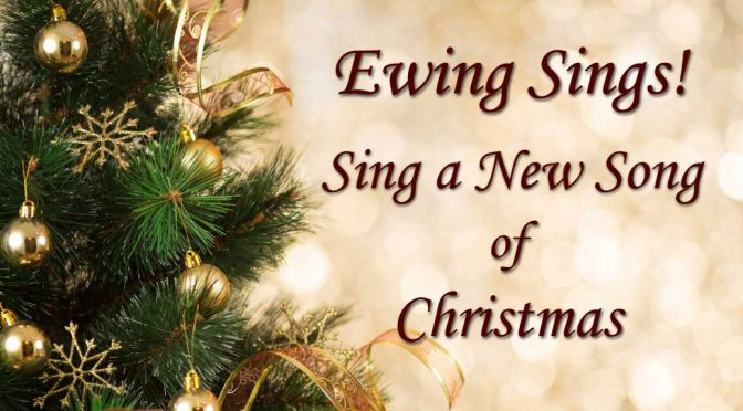 <b>RESCHEDULED – Ewing Sings! – Sing a New Song of Christmas</b><br>Wednesday, December 20 — 8:00 PM