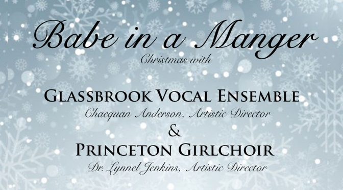 <b>Babe in a Manger – Christmas with the Glassbrook Vocal Ensemble & Princeton Girlchoir </b><br>Sunday, December 3 — 7:30 PM
