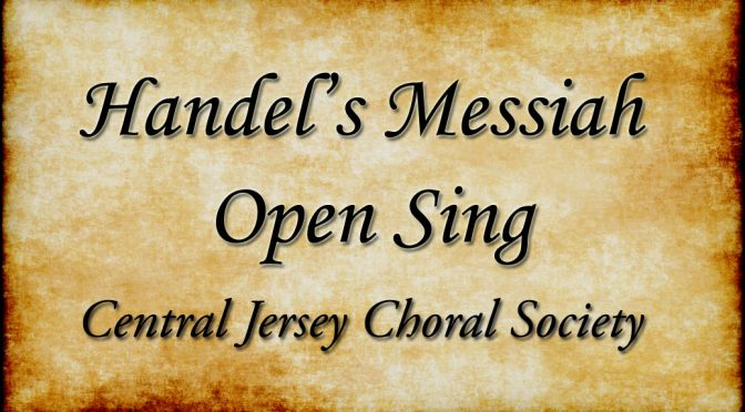 <b>Handel's Messiah – Open Sing – Central Jersey Choral Society</b><br>Friday, December 8 — 7:00 PM