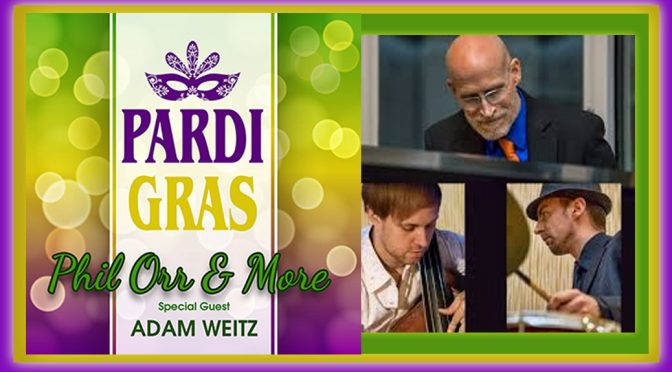 "<b>Phil Orr & More – ""Pardi Gras"" Jazz</b><br>Friday, February 9 — 8:00 PM"