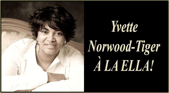<b>Yvette Norwood-Tiger, À LA ELLA!</b><br>Saturday, April 21 — 8:00 PM