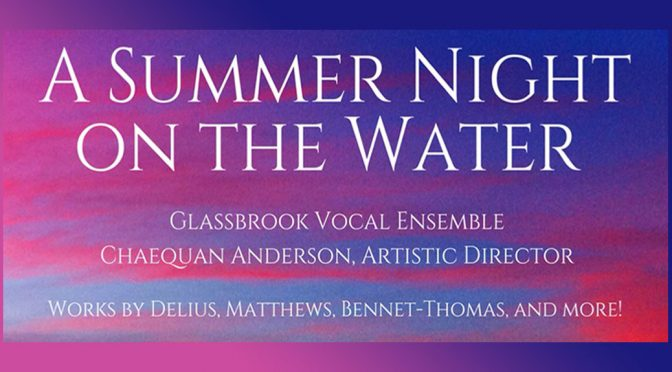 "<b>Glassbrook Vocal Ensemble, ""A Summer Night on the Water""</b><br>Sunday, June 10 — 7:30 PM"