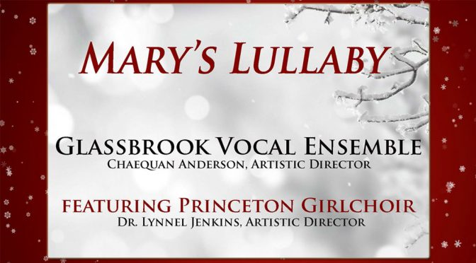 "<b>Glassbrook Vocal Ensemble and Princeton Girlchoir, ""Mary's Lullaby""</b><br>Sunday, December 16 — 6:30 PM"