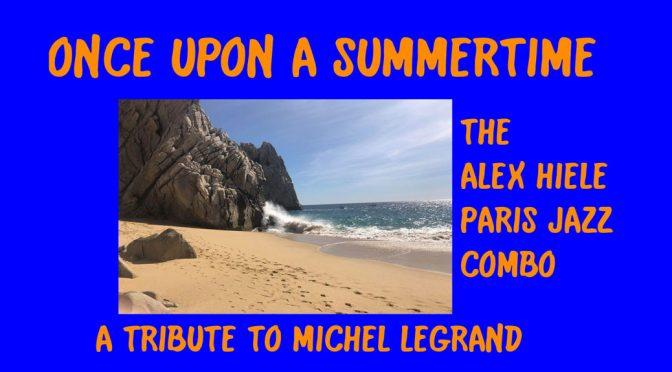 <b>Alex Hiele Paris Jazz Combo: Once Upon a Summertime: A Tribute to Michel Legrand</b><br>Saturday, March 30 –8:00 PM